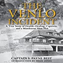 The Venlo Incident: A True Story of Double-Dealing, Captivity, and a Murderous Nazi Pilot (       UNABRIDGED) by S. Payne Best Narrated by Eric Brooks