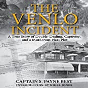 The Venlo Incident: A True Story of Double-Dealing, Captivity, and a Murderous Nazi Pilot | [S. Payne Best]