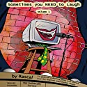 Sometimes You Need to Laugh Volume 1 (       UNABRIDGED) by  The Rascal Narrated by Peter Husmann