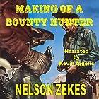 Making of a Bounty Hunter: Texas Bountty Hunter Series Hörbuch von Nelson Zekes Gesprochen von: Kevin Iggens