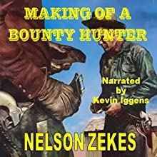 Making of a Bounty Hunter: Texas Bountty Hunter Series Audiobook by Nelson Zekes Narrated by Kevin Iggens