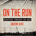 On the Run: A History of Deserters and Desertions (       UNABRIDGED) by Graeme Kent Narrated by John Telfer