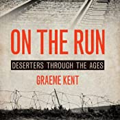 On the Run: A History of Deserters and Desertions | [Graeme Kent]