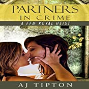 Partners in Crime: A FFM Royal Heist: Madame's Girls on the Grift, Book 2 | AJ Tipton