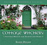Cottage Witchery: Natural Magick for Hearth and Home (0738706256) by Dugan, Ellen