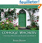 Cottage Witchery: Natural Magick For...