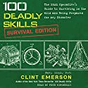 100 Deadly Skills: Survival Edition: The SEAL Operative's Guide to Surviving in the Wild and Being Prepared for Any Disaster Audiobook by Clint Emerson Narrated by Pete Simonelli