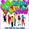 50 Classic Childrens Party Songs: For Kids of All Ages!