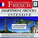 Smartphone French 1 Intensive: 5 Hours of Intense Portable French Audio Instruction (English and French Edition) Audiobook by Mark Frobose Narrated by Mark Frobose