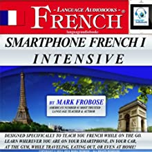 Smartphone French 1 Intensive: 5 Hours of Intense Portable French Audio Instruction (English and French Edition) (       UNABRIDGED) by Mark Frobose Narrated by Mark Frobose
