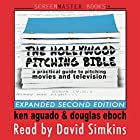 The Hollywood Pitching Bible: A Practical Guide to Pitching Movies and Television Hörbuch von Ken Aguado, Douglas Eboch Gesprochen von: David Simkins