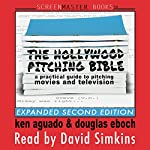 The Hollywood Pitching Bible: A Practical Guide to Pitching Movies and Television | Ken Aguado,Douglas Eboch