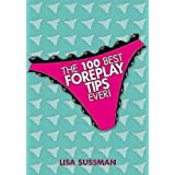 100 Best Foreplay Tips Ever!by Lisa Sussman
