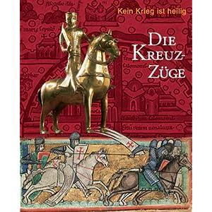 Die Kreuzzüge: Kein Krieg ist heilig. Katalog-Handbuch zur Ausstellung im Dom- und Diözesanmuseum,