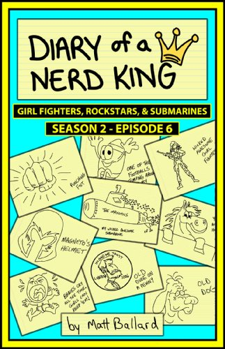 Diary of a Nerd King #2: Episode 6 - Girl Fighters, Rockstars, and Submarines