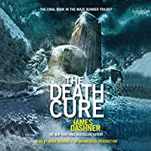 The Death Cure: Maze Runner, Book 3 (       UNABRIDGED) by James Dashner Narrated by Mark Deakins