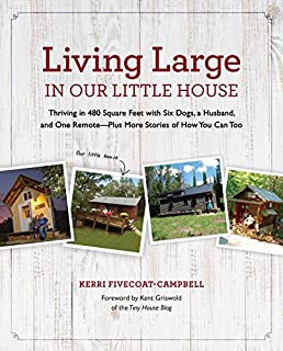Book Cover: Living Large in Our Little House: Thriving in 480 Square Feet with Six Dogs, a Husband, and One Remote--Plus More Stories of How You Can Too