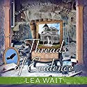 Threads of Evidence: Mainely Needlepoint Mystery Series, Book 2 Audiobook by Lea Wait Narrated by Christina Delaine