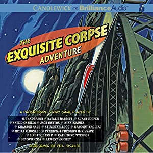 The Exquisite Corpse Adventure: A Progressive Story Game | [ The National Children's Book and Literacy Alliance, M. T. Anderson, Natalie Babbitt, Calef Brown, Susan Cooper, Kate DiCamillo, Chris Van Dusen, Timothy Basil Ering, Jack Gantos, Nikki Grimes]