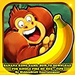 Banana Kong Game: How to Download for Kindle Fire HD HDX + Tips |  HIDDENSTUFF ENTERTAINMENT