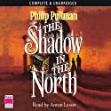 The Shadow in the North (       UNABRIDGED) by Philip Pullman Narrated by Anton Lesser