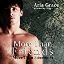 More Than Friends: A Gay For You Short Story: More Than Friends, Book 1 Audiobook by Aria Grace Narrated by Douglas Dale