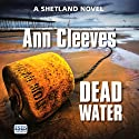 Dead Water (       UNABRIDGED) by Ann Cleeves Narrated by Kenny Blyth