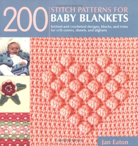 200 Stitch Patterns for Baby Blankets: Knitted and Crocheted Designs, Blocks, and Trims for Crib Covers, Shawls, and Afg
