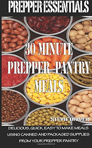 Prepper Essentials: 30 Minute Prepper Pantry Meals: Delicious, quick, easy to make meals using canned and packaged supplies from your prepper pantry