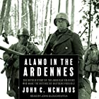 Alamo in the Ardennes: The Untold Story of the American Soldiers Who Made the Defense of Bastogne Possible Hörbuch von John C. McManus Gesprochen von: John Glouchevitch
