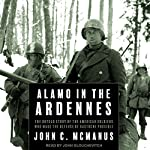 Alamo in the Ardennes: The Untold Story of the American Soldiers Who Made the Defense of Bastogne Possible | John C. McManus