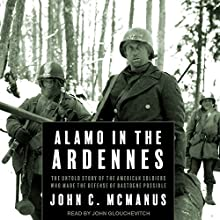 Alamo in the Ardennes: The Untold Story of the American Soldiers Who Made the Defense of Bastogne Possible | Livre audio Auteur(s) : John C. McManus Narrateur(s) : John Glouchevitch