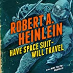 Have Space Suit - Will Travel (       UNABRIDGED) by Robert A. Heinlein Narrated by Mark Turetsky