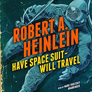 Have Space Suit - Will Travel | [Robert A. Heinlein]