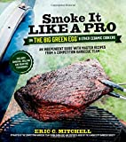 img - for Smoke It Like a Pro on the Big Green Egg & Other Ceramic Cookers: An Independent Guide with Master Recipes from a Competition Barbecue Team--Includes Smoking, Grilling and Roasting Techniques book / textbook / text book