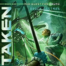 Taken: Quest for Truth, Book 1 Audiobook by Brock Eastman Narrated by LC Kane