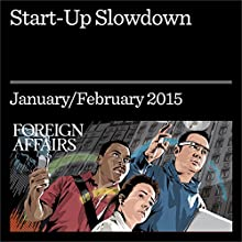 Start-Up Slowdown (Foreign Affairs): How the United States Can Regain Its Entrepreneurial Edge (       UNABRIDGED) by Robert Litan Narrated by Kevin Stillwell