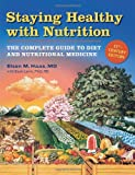 Staying Healthy with Nutrition, rev: The Complete Guide to Diet and Nutritional Medicine