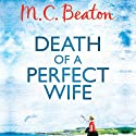 Death of a Perfect Wife: Hamish Macbeth, Book 4 Audiobook by M. C. Beaton Narrated by David Monteath