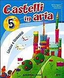 Castelli in aria. Sussidiario dei linguaggi. Con e-book. Per la 5ª classe elementare