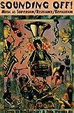 Sounding Off!: Music As Subversion/Resistance/Revolution (1570270589) by Ron Sakolsky