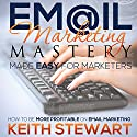 Email Marketing Mastery Made Easy for Marketers Audiobook by Keith Stewart Narrated by Satauna Howery