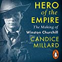 Hero of the Empire: The Making of Winston Churchill Audiobook by Candice Millard Narrated by Simon Vance