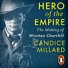 Hero of the Empire: The Making of Winston Churchill Hörbuch von Candice Millard Gesprochen von: Simon Vance