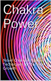 Chakra Power: Novel Chakra Activation Techniques for Personal Growth