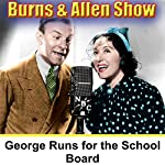 George Runs for the School Board: Burns & Allen | George Burns,Gracie Allen