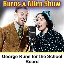 George Runs for the School Board: Burns & Allen  by George Burns, Gracie Allen Narrated by George Burns, Gracie Allen