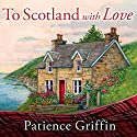 To Scotland with Love: Kilts and Quilts, Book 1 (       UNABRIDGED) by Patience Griffin Narrated by Kirsten Potter