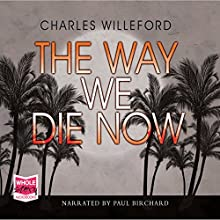 The Way We Die Now (       UNABRIDGED) by Charles Willeford Narrated by Paul Birchard