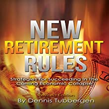New Retirement Rules: Strategies for Succeeding in the Coming Economic Collapse | Livre audio Auteur(s) : Dennis Tubbergen Narrateur(s) : Alan Taylor